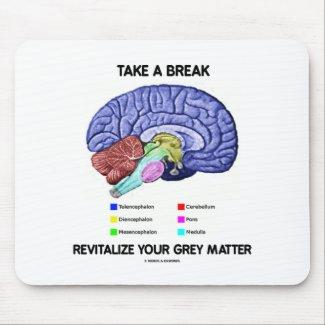 Take A Break Revitalize Your Grey Matter (Brain) Mousepad