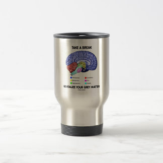 Take A Break Revitalize Your Grey Matter (Brain) Travel Mug