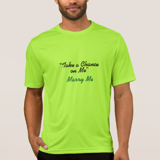 """Take a Chance on Me Shirt"" T-Shirt"