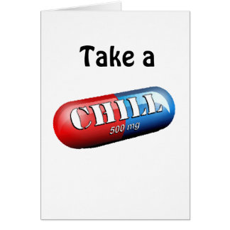 Take a Chill Pill Card