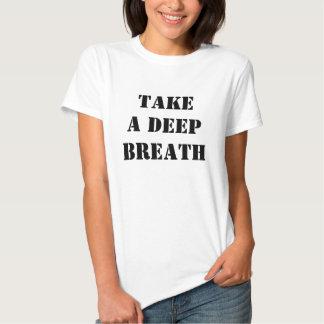 TAKE A DEEP BREATH T SHIRTS