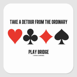 Take A Detour From The Ordinary Play Bridge Square Sticker
