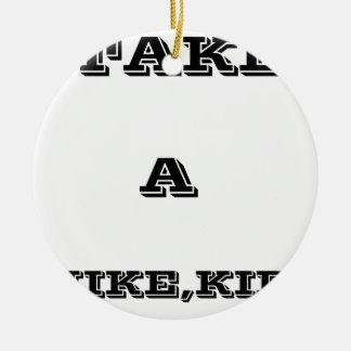Take A Hike, Kid ! Ceramic Ornament