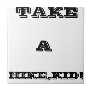 Take A Hike, Kid ! Ceramic Tile