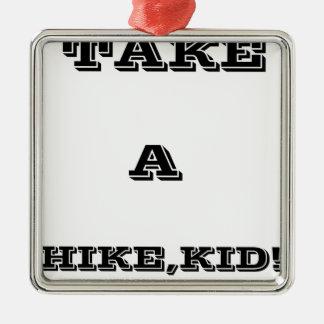 Take A Hike, Kid ! Metal Ornament