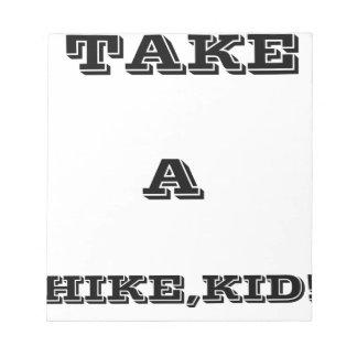 Take A Hike, Kid ! Notepad