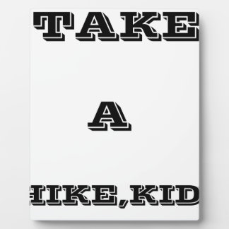 Take A Hike, Kid ! Plaque