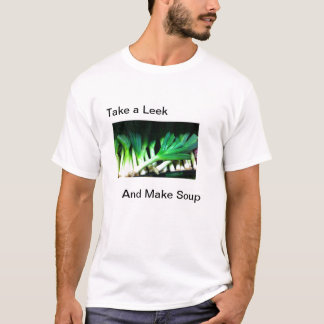 Take a Leek - Make Soup T-Shirt