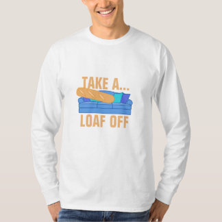 Take a Loaf Off T-Shirt