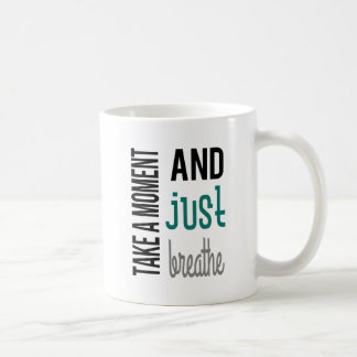 Take A Moment and Just Breathe Mug