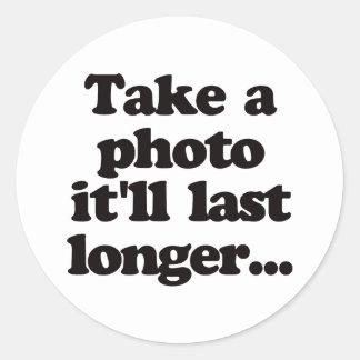 Take a photo, it'll last longer... classic round sticker