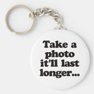 Take a photo, it'll last longer... keychain