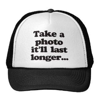 Take a photo, it'll last longer... trucker hat