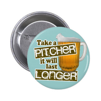 Take a Pitcher it Will Last Longer Button
