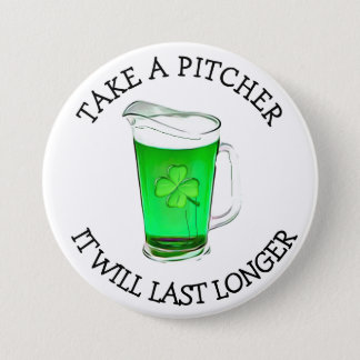 Take a Pitcher It will Last Longer Drinking Humor Button