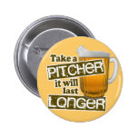 Take a Pitcher it Will Last Longer Pinback Button