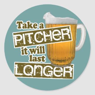 Take a Pitcher it Will Last Longer Stickers