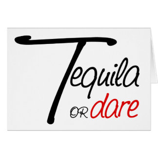 Take a shot of tequila or humiliate yourself card