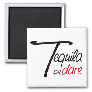 Take a shot of tequila or humiliate yourself magnet