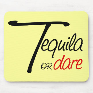 Take a shot of tequila or humiliate yourself mouse pad