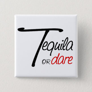 Take a shot of tequila or humiliate yourself pinback button