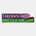 TAKE BACK AMERICA, MOW YOUR OWN LAWN! BUMPER STICKER