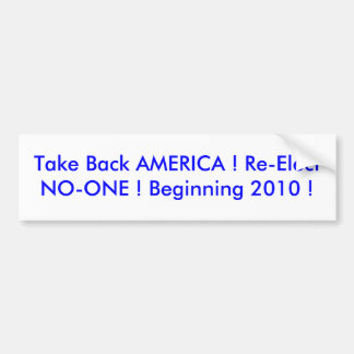 Take Back AMERICA ! Re-Elect NO-ONE ! Beginning... Bumper Sticker