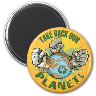 Take Back Our Planet Earth Day Gear 2 Inch Round Magnet