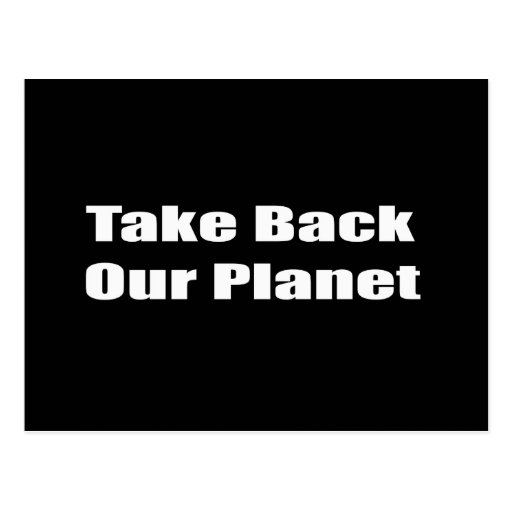 Take Back Our Planet Post Card