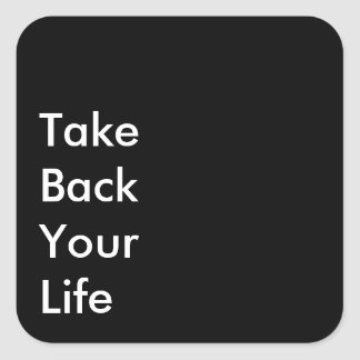 Take Back Your Life (Customizable Text & Color) Square Sticker