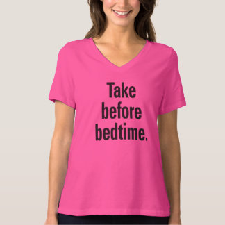 Take before bedtime. T-Shirt