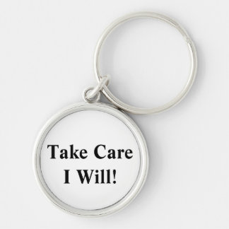 Take Care I Will! Silver-Colored Round Keychain