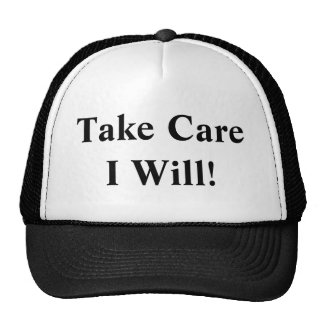 Take Care I Will! Trucker Hat