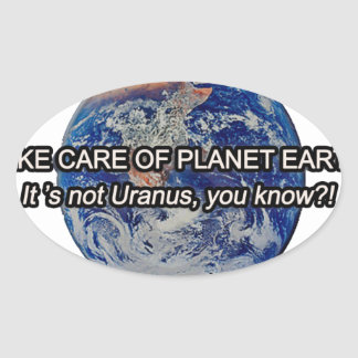 Take Care of Planet Earth! It's not Uranus... Oval Sticker