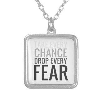Take every chance drop every fear custom necklace