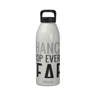 Take every chance drop every fear drinking bottles