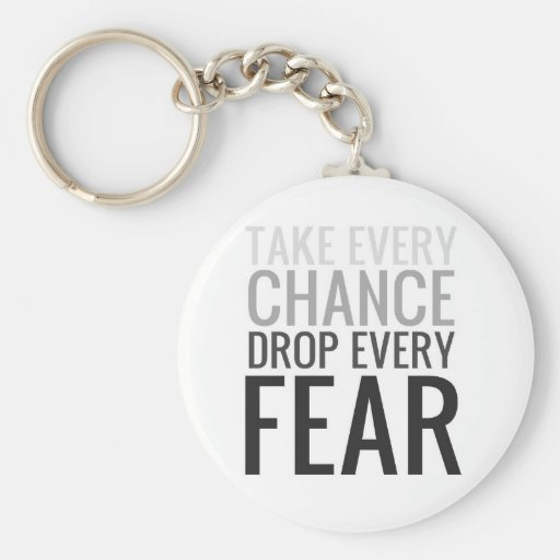Take every chance drop every fear key chains