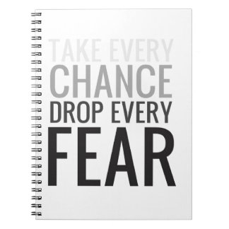 Take every chance drop every fear spiral notebook