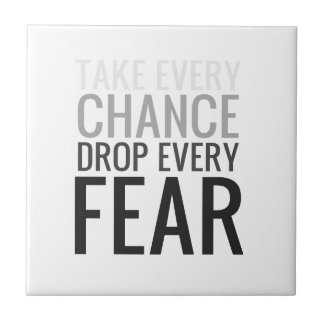 Take every chance drop every fear small square tile