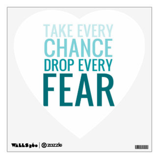 Take Every Chance Drop Every Fear TURQUOISE Wall Sticker