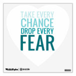Take Every Chance Drop Every Fear TURQUOISE Room Stickers