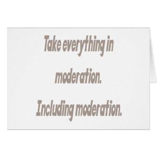Take everything in moderation greeting card