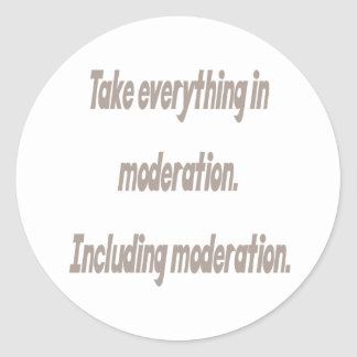 Take everything in moderation classic round sticker
