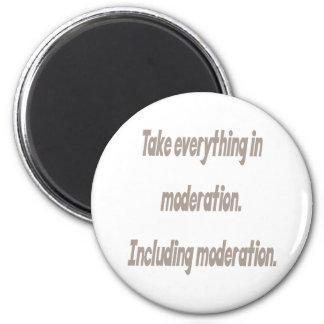 Take everything in moderation magnet