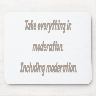 Take everything in moderation mouse pad