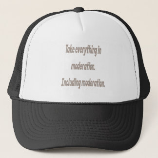 Take everything in moderation trucker hat