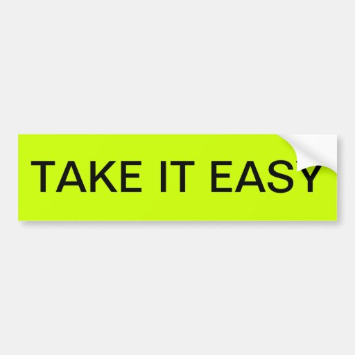 TAKE IT EASY BUMPER STICKERS