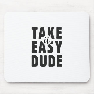 Take it easy, dude mouse pad