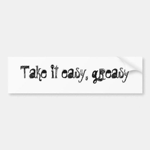 Take it easy, greasy bumper sticker