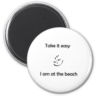 Take it easy  I am at the beach 2 Inch Round Magnet